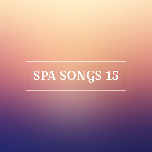 Spa Songs 15 by Relaxing Spa Music