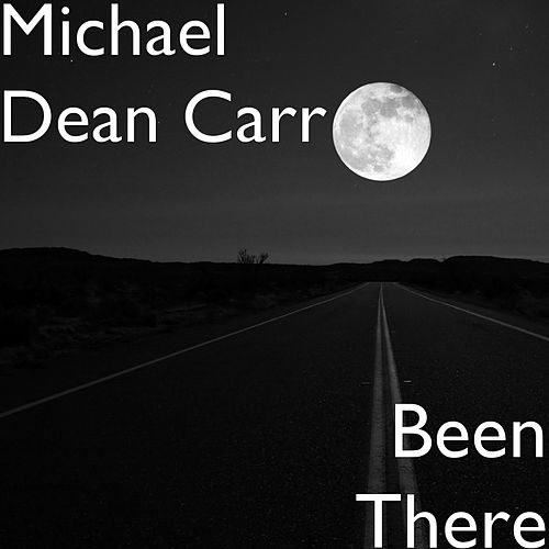 Been There by Michael Dean Carr
