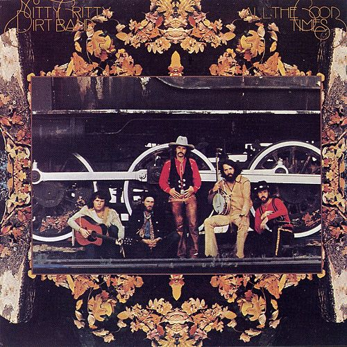 All The Good Times von Nitty Gritty Dirt Band