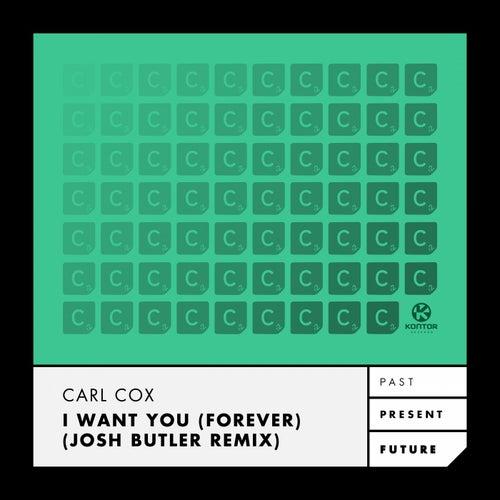 I Want You (Forever) (Josh Butler Remix) von Carl Cox