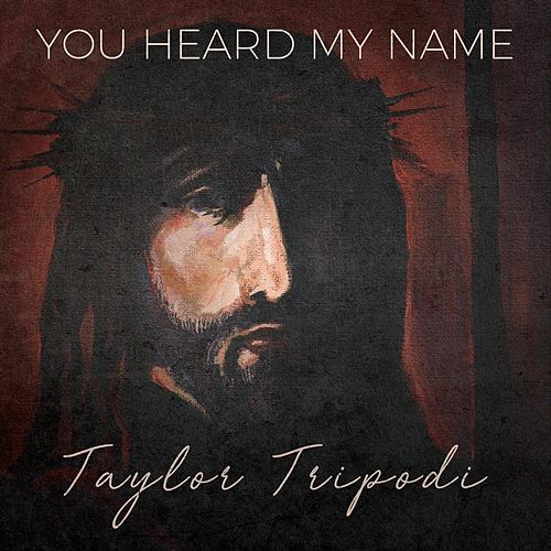 You Heard My Name by Taylor Tripodi