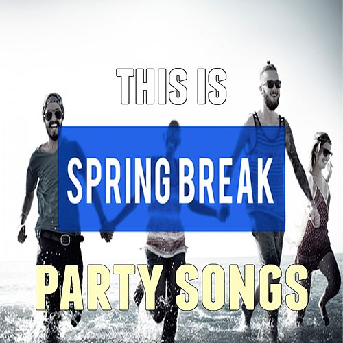 This Is: Spring Break Party Songs von Various Artists