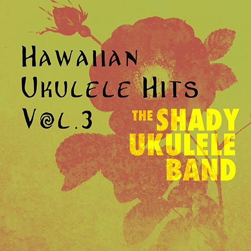 Hawaiian Ukukele Hits, Vol. 3 by The Shady Ukulele Band