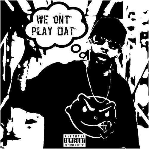 We On't Play Dat' by Young Bleed