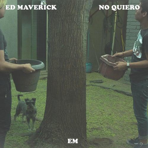 No Quiero de Ed Maverick
