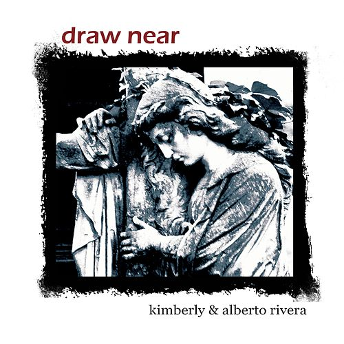 Draw Near de Kimberly and Alberto Rivera