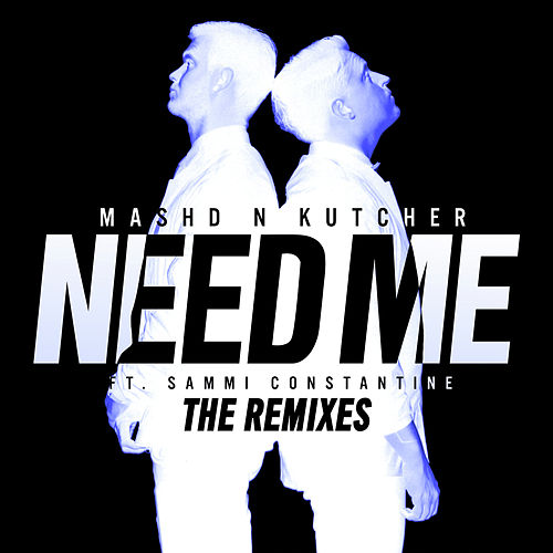 Need Me (The Remixes) von Mashd N Kutcher