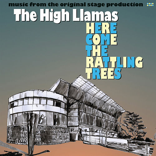 Here Come The Rattling Trees de The High Llamas