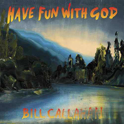 Have Fun With God by Bill Callahan