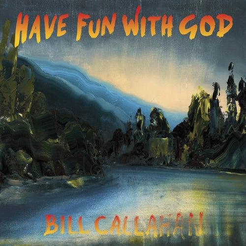 Have Fun With God von Bill Callahan