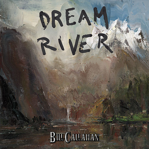 Dream River by Bill Callahan