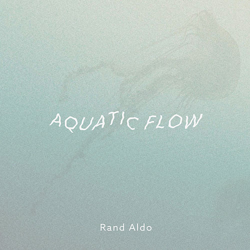 Aquatic Flow by Rand Aldo