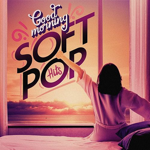 Good Morning: Soft Pop Hits von Various Artists