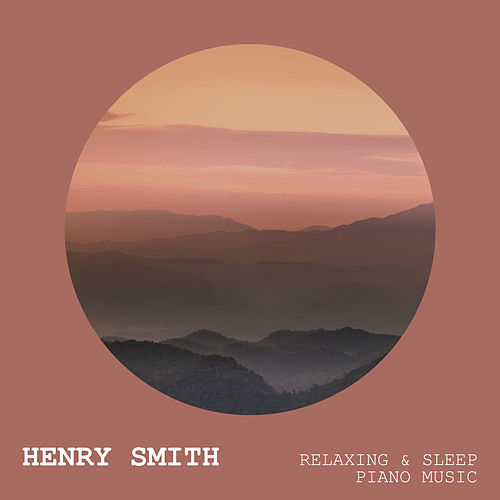 Relaxing & Sleep Piano Music von Henry Smith