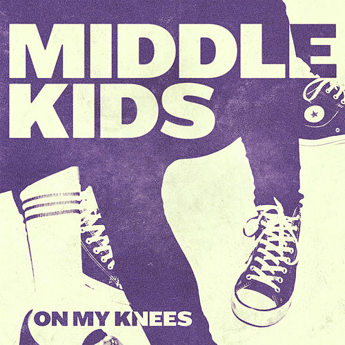 On My Knees by Middle Kids