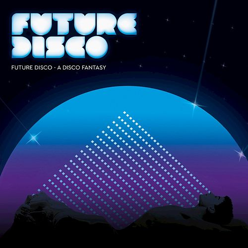 Future Disco - A Disco Fantasy by Various Artists