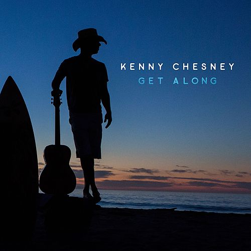 Get Along by Kenny Chesney