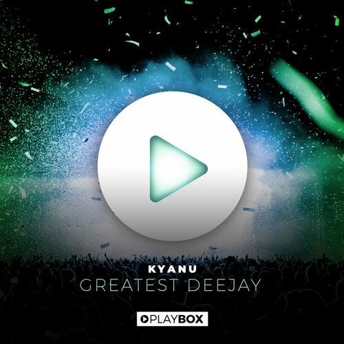 Greatest Deejay von Kyanu
