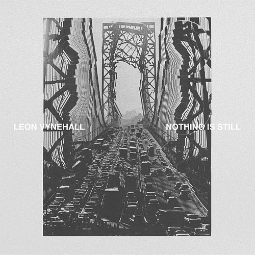 Nothing Is Still by Leon Vynehall