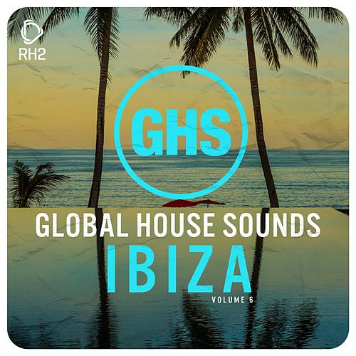 Global House Sounds - Ibiza, Vol. 6 von Various Artists