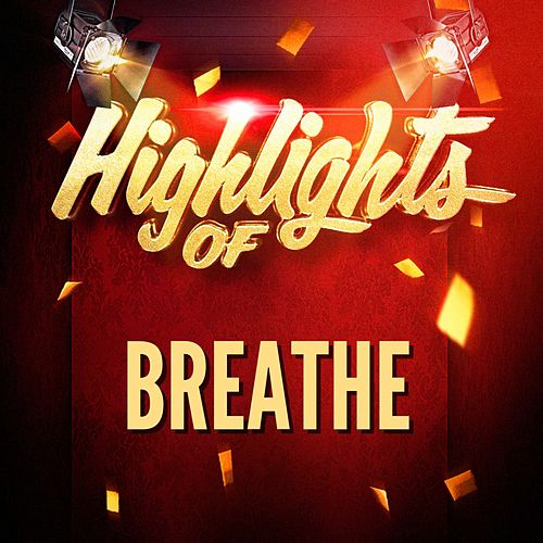 Highlights of Breathe de Breathe