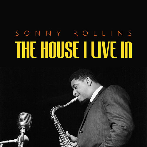 The House I Live In by Sonny Rollins