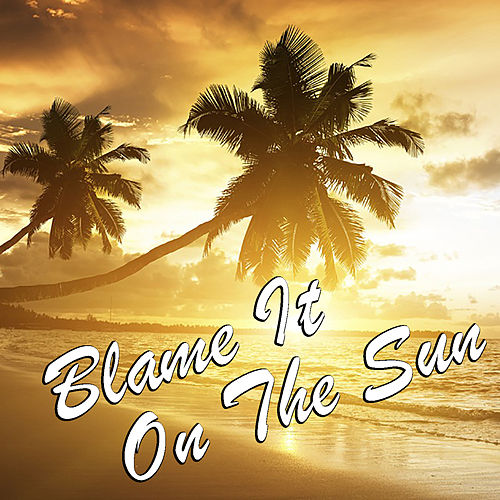 Blame It On The Sun von Various Artists