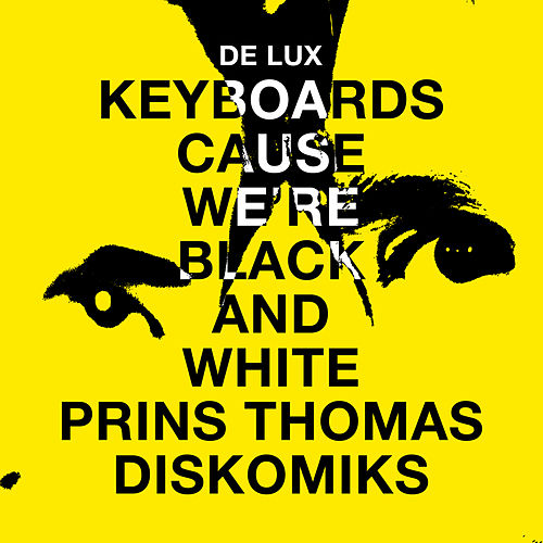 Keyboards Cause We're Black and White (Prins Thomas Diskomiks) by De Lux