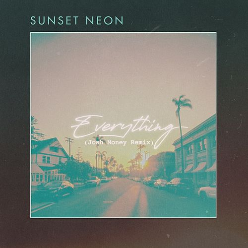 Everything (Josh Money Remix) de Sunset Neon