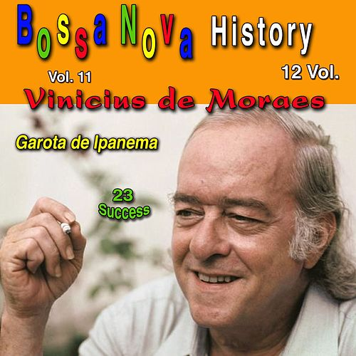 Bossa Nova History, Vol. 11 (Garota de Ipanema) 23 Success de Vinicius De Moraes