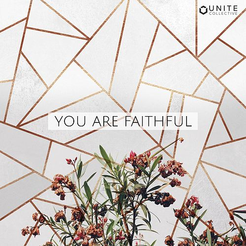 You Are Faithful by Unite Collective