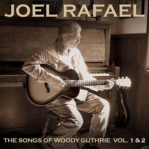 The Songs Of Woody Guthrie Vol. 1 & 2 by Joel Rafael