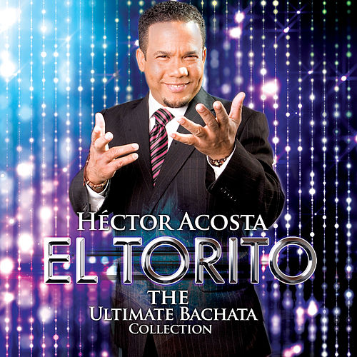 The Ultimate Bachata Collection de Hector Acosta 'El Torito'