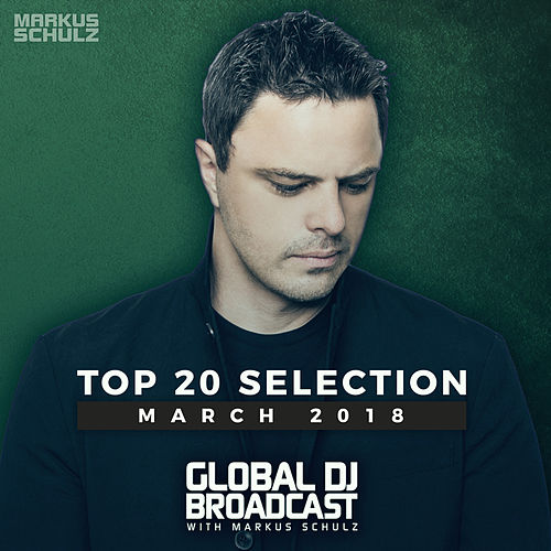 Global DJ Broadcast - Top 20 March 2018 von Various Artists