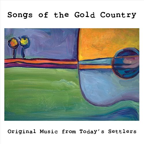 Songs of the Gold Country by Various Artists