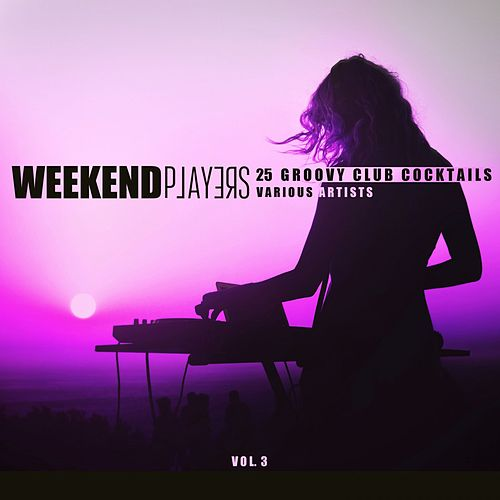 Weekend Players (25 Groovy Club Cocktails), Vol. 3 by Various Artists