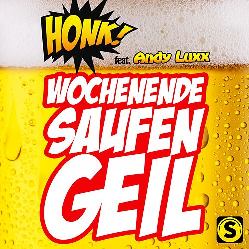 Wochenende, Saufen, Geil von Honk