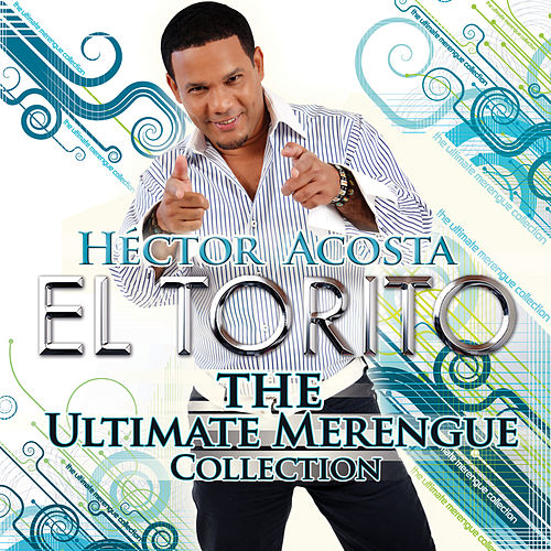 The Ultimate Merengue Collection de Hector Acosta