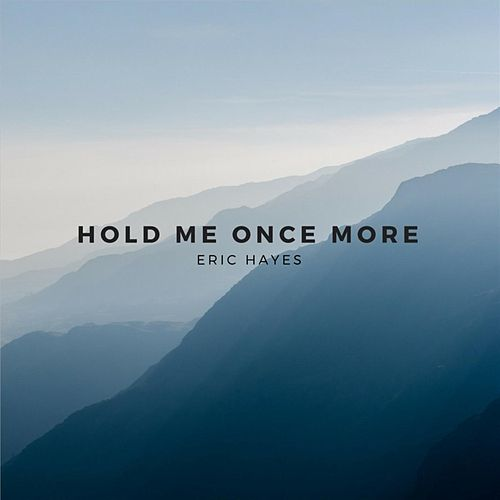 Hold Me Once More by Eric Hayes