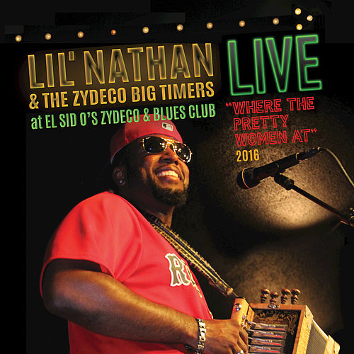 Where the Pretty Women At (Live at El Sid O's Zydeco & Blues Club, 2016) by Lil Nathan And The Zydeco Big Timers