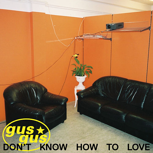 Don't Know How to Love by Gus Gus