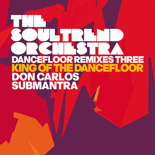 Dancefloor Remixes Three: King of the Dancefloor by The Soultrend Orchestra