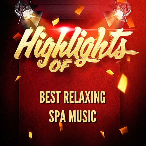 Highlights Of Best Relaxing Spa Music von Best Relaxing SPA Music