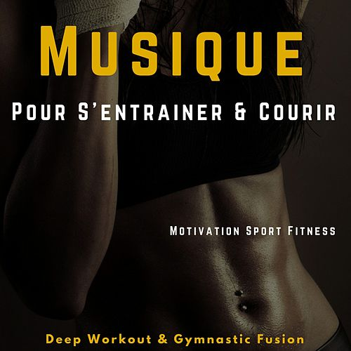 Musique Pour S'entrainer & Courir (Deep Workout & Gymnastic Fusion) de Motivation Sport Fitness