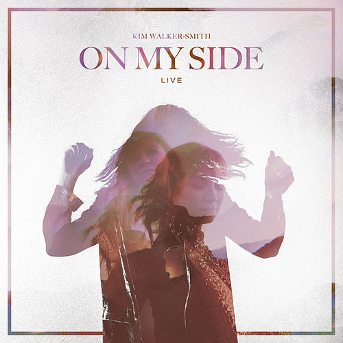 On My Side (Live) by Kim Walker-Smith