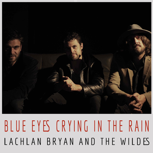 Blue Eyes Crying In The Rain de Lachlan Bryan and The Wildes