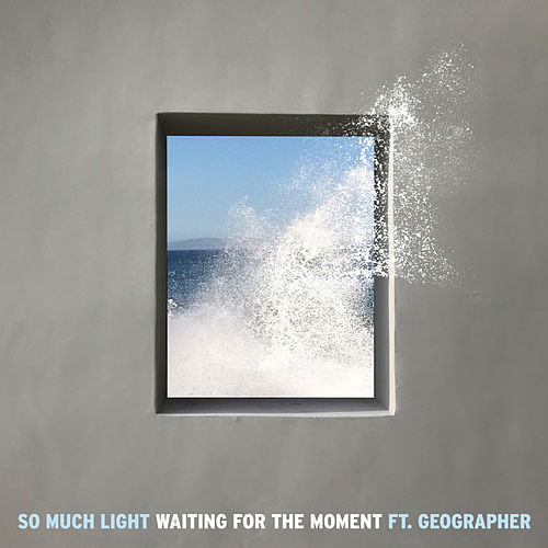 Waiting For The Moment (feat. Geographer) by So Much Light