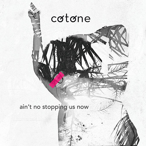 Ain't No Stopping Us Now von Cotone