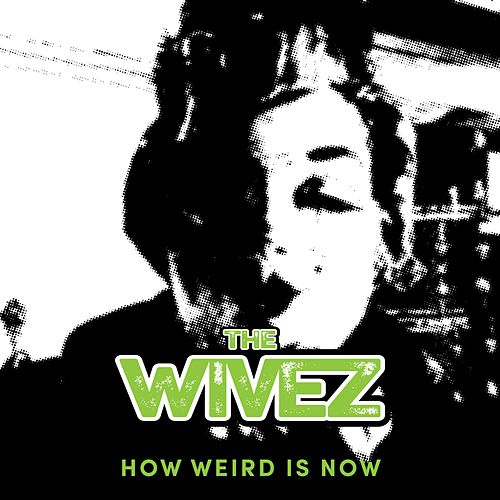 How Weird Is Now by The Wivez