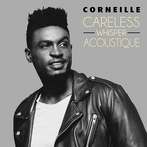 Careless Whisper (Acoustique) de Corneille